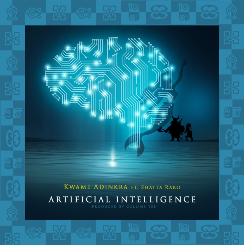 Out Now! Artificial Intelligence by Kwame Adinkra featuring Shatta Rako