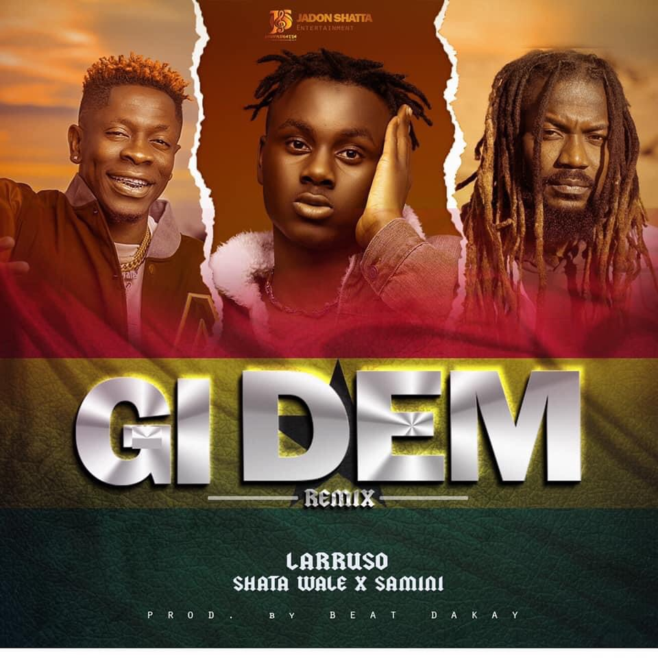 "Larruso teams up with Samini and Shatta Wale on ""Gi Dem Remix"""