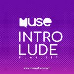 Discover new artists on our Muse Introlude Playlist