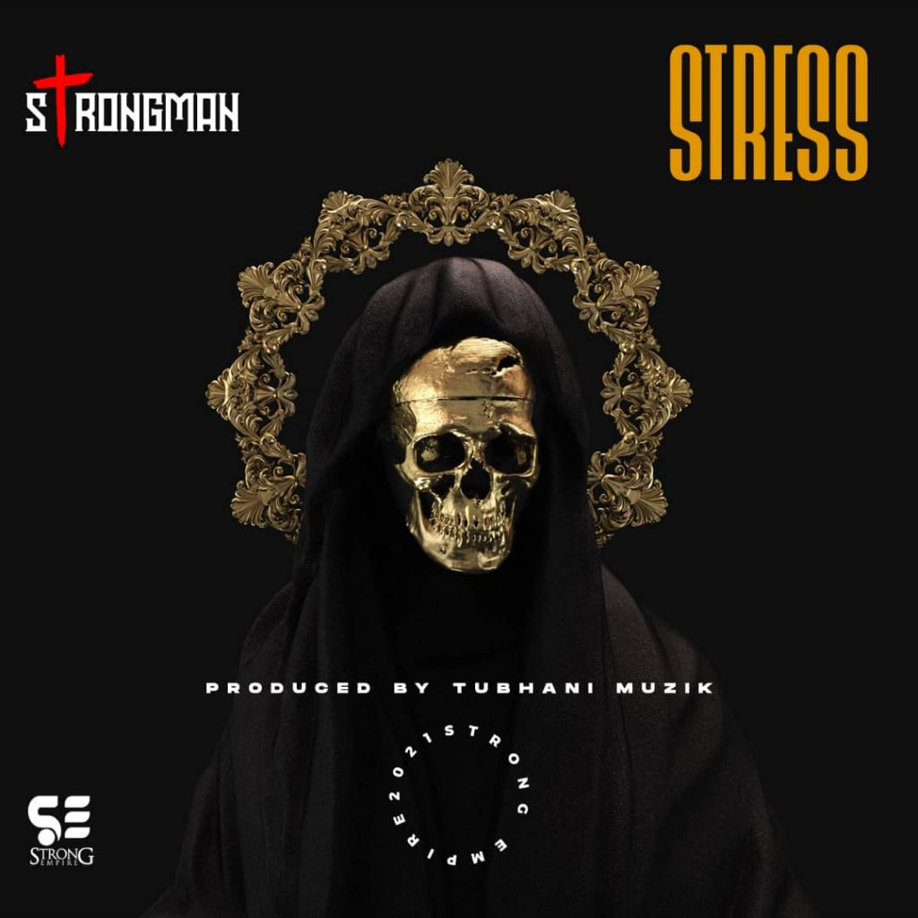 Strongman out with a new single titled Stress - Watch || Museafrica.com